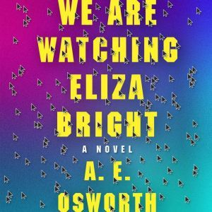 We Are Watching Eliza Bright, A.E. Osworth
