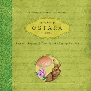 Ostara: Rituals, Recipes & Lore for the Spring Equinox, Kerri Connor