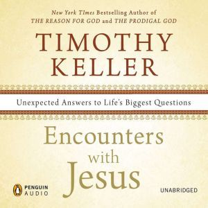 Encounters with Jesus: Unexpected Answers to Life's Biggest Questions, Timothy Keller