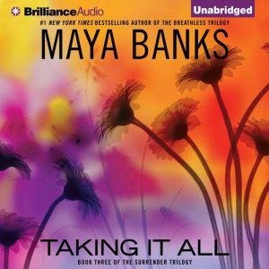 Taking It All, Maya Banks