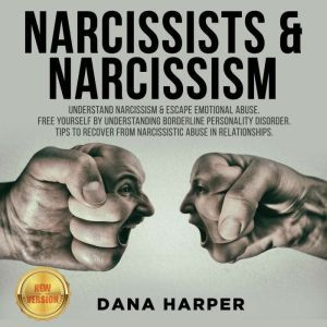 NARCISSISTS & NARCISSISM Understand Narcissism & Escape Emotional Abuse. Free Yourself by Understanding Borderline Personality Disorder. Tips to Recover from Narcissistic Abuse in Relationships. NEW VERSION, DANA HARPER