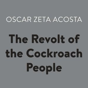 The Revolt of the Cockroach People, Oscar Zeta Acosta