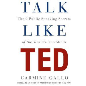 Talk Like TED The 9 Public Speaking Secrets of the World's Top Minds, Carmine Gallo