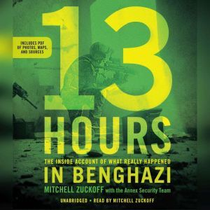 13 Hours: The Inside Account of What Really Happened In Benghazi, MItchell Zuckoff