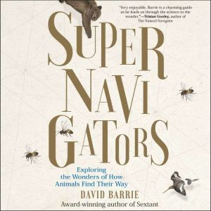 Supernavigators Exploring the Wonders of How Animals Find Their Way, David Barrie