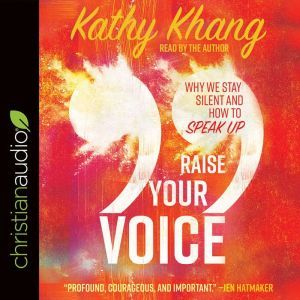 Raise Your Voice: Why We Stay Silent and How to Speak Up, Kathy Khang