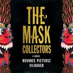 The Mask Collectors: A Novel, Ruvanee Pietersz Vilhauer