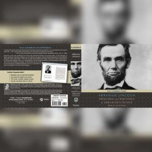 Speeches and Writings of Abraham Lincoln, Abraham Lincoln