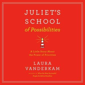 Juliet's School of Possibilities A Little Story About The Power of Priorities, Laura Vanderkam