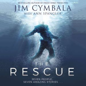 The Rescue: Seven People, Seven Amazing Stories, Jim Cymbala