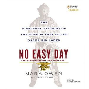 No Easy Day The Firsthand Account of the Mission That Killed Osama Bin Laden, Mark Owen