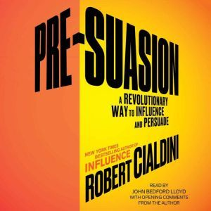 Pre-Suasion Channeling Attention for Change, Robert Cialdini