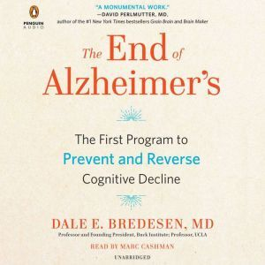 The End of Alzheimer's A Revolutionary Program to Prevent and Reverse Cognitive Decline, Dale Bredesen