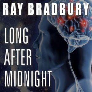 Long After Midnight, Ray Bradbury