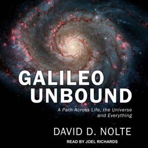 Galileo Unbound A Path Across Life, the Universe and Everything, David D. Nolte