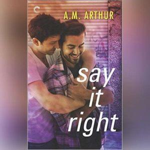 Say It Right: (All Saints, #2), A.M. Arthur