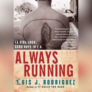 Always Running La Vida Loca: Gang Days in L.A., Luis J. Rodriguez