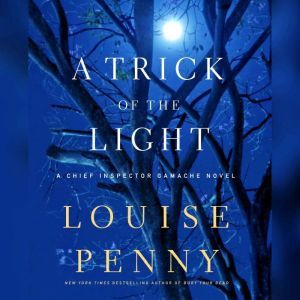 A Trick of the Light: A Chief Inspector Gamache Novel, Louise Penny