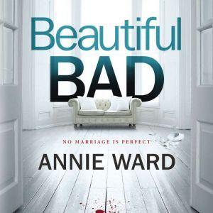 Beautiful Bad: A Novel, Annie Ward