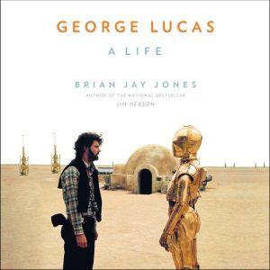 George Lucas: A Life, Brian Jay Jones