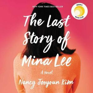 The Last Story of Mina Lee A Novel, Nancy Jooyoun Kim