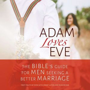 Adam Loves Eve: The Bible's Guide for Men Seeking a Better Marriage, First Fruits of Zion