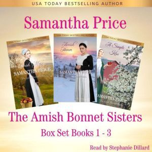 Amish Bonnet Sisters series Boxed Set Books 1 - 3 Amish Mercy: Amish Honor: A Simple Kiss (Amish Romance), Samantha Price