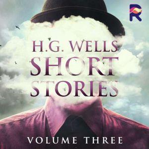 H.G. Wells Short Stories, Vol. 3, H. G. Wells