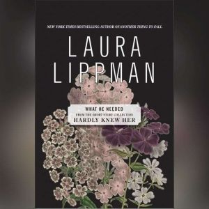 What He Needed, Laura Lippman