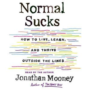 Normal Sucks How to Live, Learn, and Thrive Outside the Lines, Jonathan Mooney