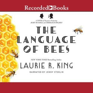 The Language of Bees: A novel of suspense featuring Mary Russell and Sherlock Holmes, Laurie R. King