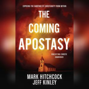The Coming Apostasy: Exposing the Sabotage of Christianity from Within, Mark Hitchcock; Jeff Kinley
