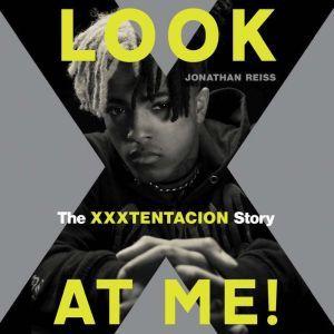 Look at Me! The XXXTENTACION Story, Jonathan Reiss