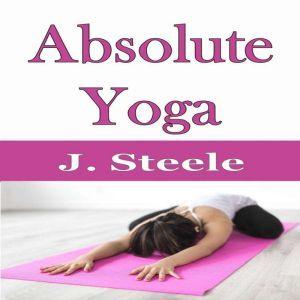 Absolute Yoga, J. Steele