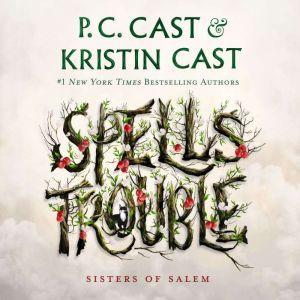Spells Trouble Sisters of Salem, P. C. Cast