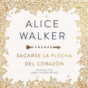 Sacarse La Flecha del Corazón, Alice Walker