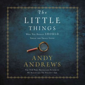 The Little Things Why You Really Should Sweat the Small Stuff, Andy Andrews
