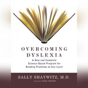 Overcoming Dyslexia A New and Complete ScienceBased Program for Reading Problems at Any Level, Sally Shaywitz, M.D.