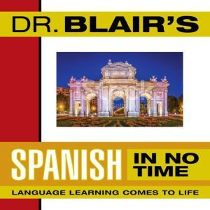 Dr. Blair's Spanish in No Time: The Revolutionary New Language Instruction Method That's Proven to Work!, Robert Blair