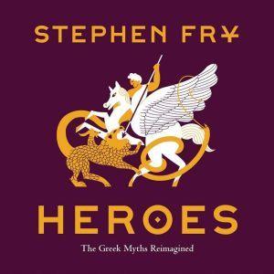 Heroes The Greek Myths Reimagined, Stephen Fry