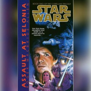 Star Wars: The Corellian Trilogy: Assault at Selonia: Book 2, Roger Macbride Allen