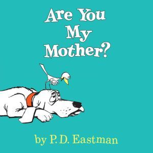 Are You My Mother?, P.D. Eastman