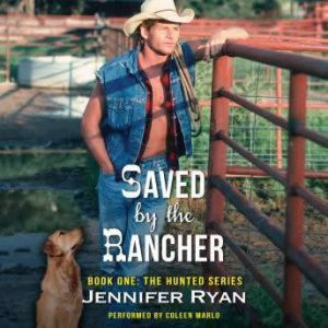 Saved by the Rancher: Book One: The Hunted Series, Jennifer Ryan