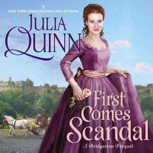 First Comes Scandal: A Bridgerton Prequel, Julia Quinn
