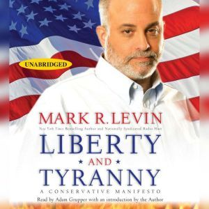 Liberty and Tyranny: A Conservative Manifesto, Mark R. Levin