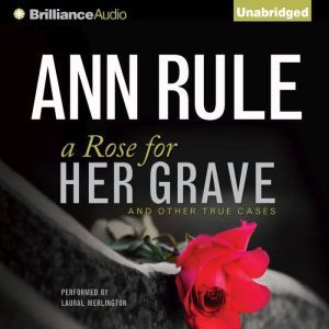A Rose for Her Grave: And Other True Cases, Ann Rule