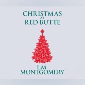 Christmas at Red Butte, L. M. Montgomery