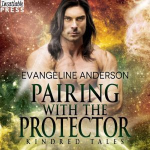 Pairing with the Protector A Kindred Tales Novel, Evangeline Anderson