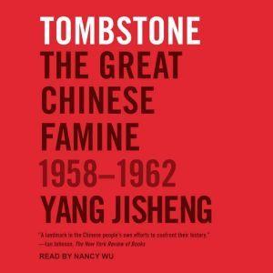Tombstone The Great Chinese Famine, 1958-1962, Yang Jisheng
