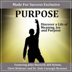 Purpose Discover a Life of Meaning, Joy and Purpose, Tim Elmore, Karl Eastlack, Bill Hybels, Dr. Dale Bronner, Dr. John Hull, Greg Surratt, John Maxwell, Tom Flick, Chris Widener, Paul M. Goulet, Glenna Salsbury, Dr. Tom Mullens, Ron White, Dr. David Cook, Dr. Jim Reeve. Elmore Tim, Eastlack Karl, Hybels Bi